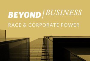 Beyond Business Race & Corporate Power