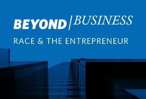 Beyond Business Race & The Entrepreneur